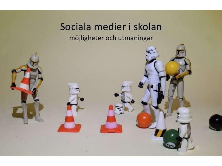 Sociala medier i skolan<br />möjligheter och utmaningar<br />