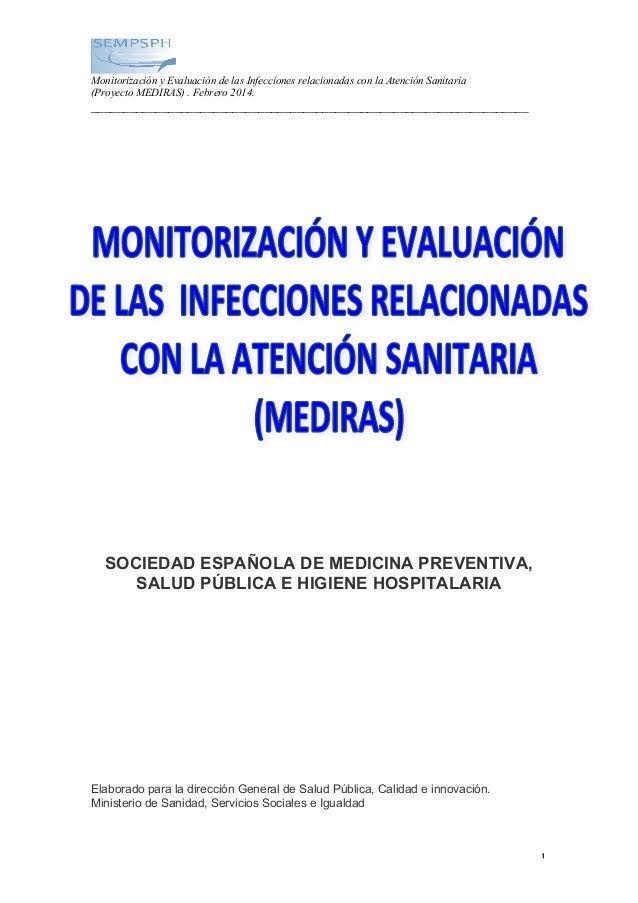 Monitorización y Evaluación de las Infecciones relacionadas con la Atención Sanitaria  (Proyecto MEDIRAS) . Febrero 2014. ...