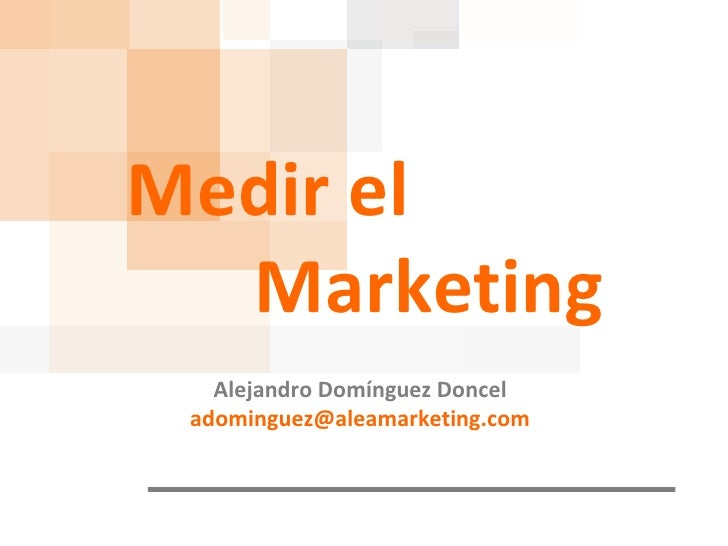 Medir el Marketing Alejandro Domínguez Doncel [email_address]