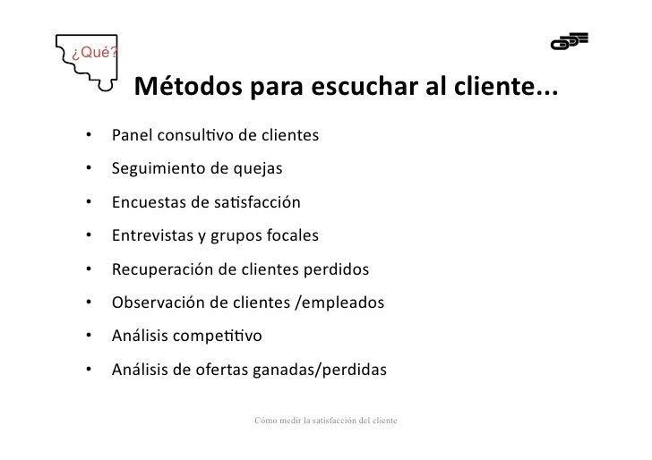 ¿Qué?         Métodos para escuchar al cliente...  • Panel consul-vo de clientes  • Seguimiento de ...