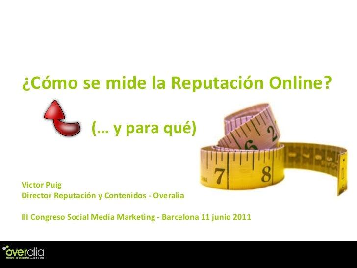 ¿C ómo se mide la Reputación Online? V íctor Puig Director Reputación y Contenidos - Overalia III Congreso Social Media Ma...