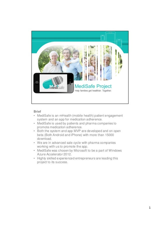 Brief• MediSafe is an mHealth (mobile health) patient engagement  system and an app for medication adherence.• MediSafe is...