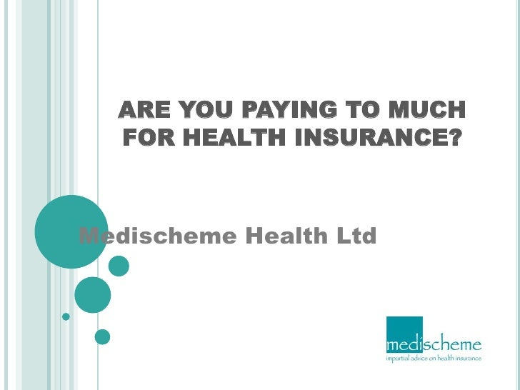 ARE YOU PAYING TO MUCH FOR HEALTH INSURANCE?<br />Medischeme Health Ltd<br />