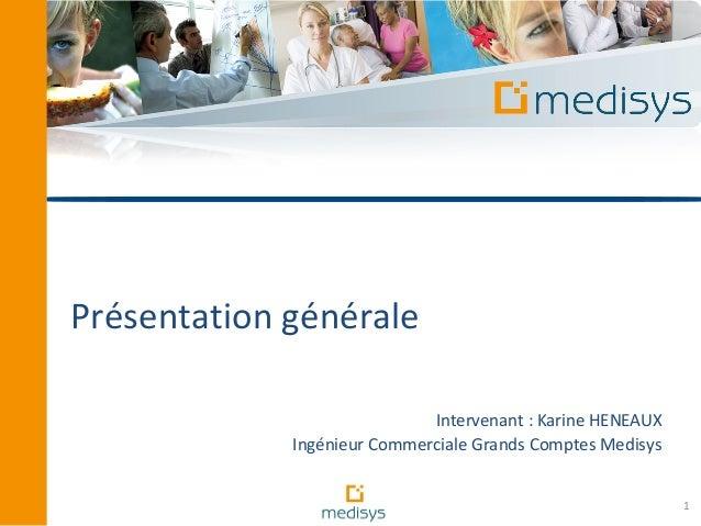 Présentation générale                             Intervenant : Karine HENEAUX             Ingénieur Commerciale Grands Co...