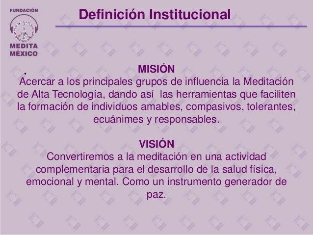 • MISIÓN Acercar a los principales grupos de influencia la Meditación de Alta Tecnología, dando así las herramientas que f...