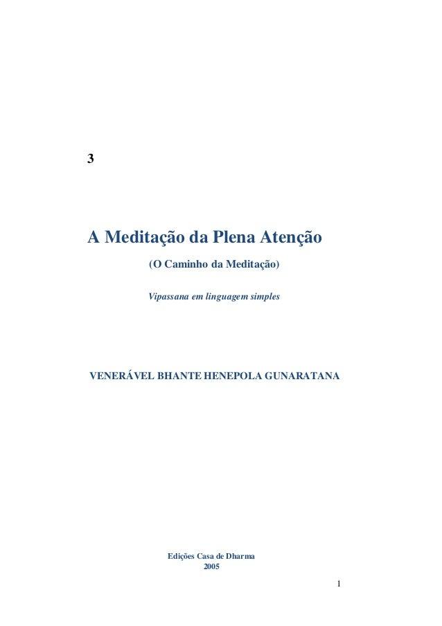 1 3 A Meditação da Plena Atenção (O Caminho da Meditação) Vipassana em linguagem simples VENERÁVEL BHANTE HENEPOLA GUNARAT...