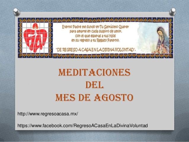 MEDITACIONES DEL MES DE AGOSTO http://www.regresoacasa.mx/ https://www.facebook.com/RegresoACasaEnLaDivinaVoluntad