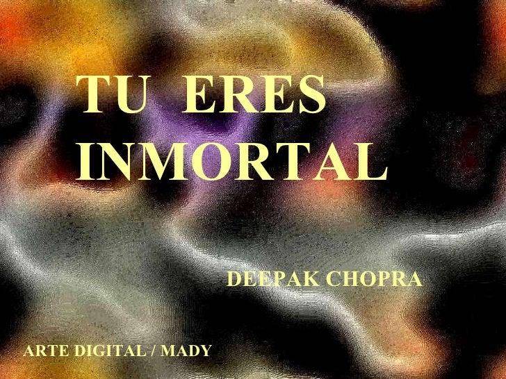 TU  ERES  INMORTAL DEEPAK CHOPRA ARTE DIGITAL / MADY