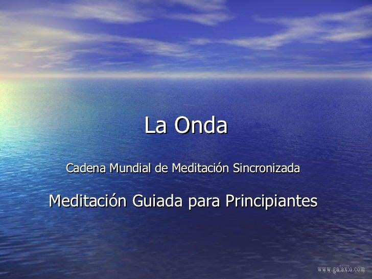 La Onda Cadena Mundial de Meditación Sincronizada Meditación Guiada para Principiantes www.galaxio.com