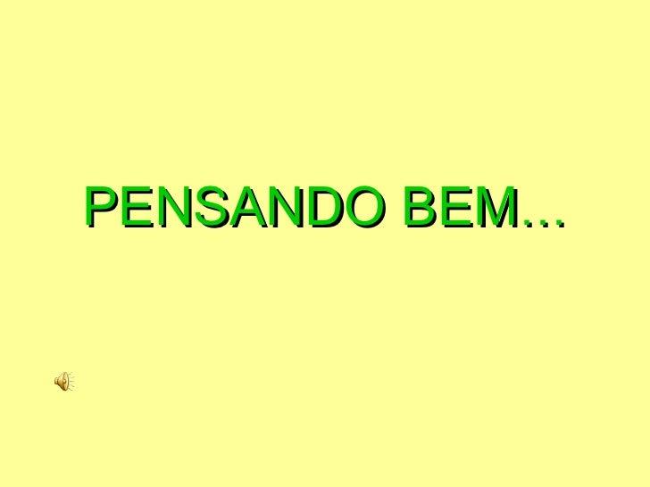 PENSANDO BEM …