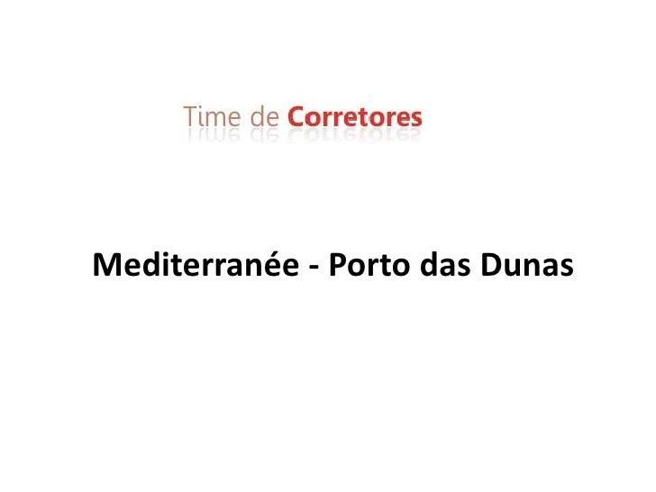 Mediterranée - Porto das Dunas<br />