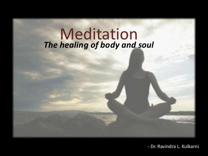 Meditation<br />The healing of body and soul<br />- Dr. Ravindra L. Kulkarni<br />
