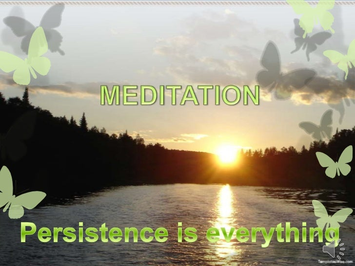 MEDITATION<br />Persistence is everything<br />