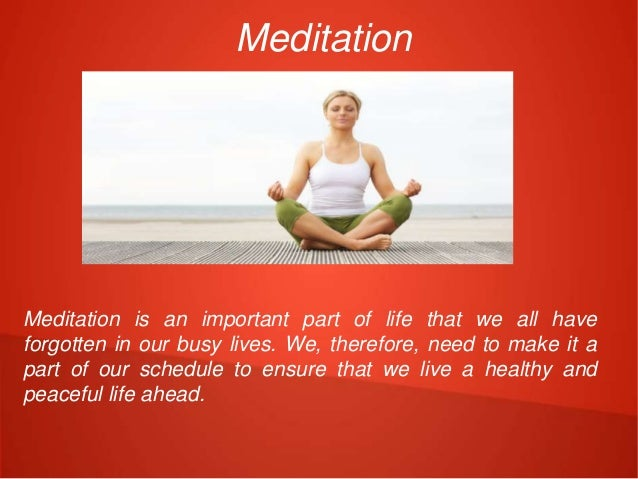 Meditation Meditation is an important part of life that we all have forgotten in our busy lives. We, therefore, need to ma...