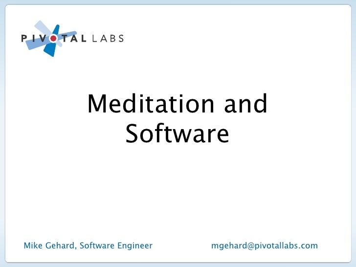 Meditation and                SoftwareMike Gehard, Software Engineer   mgehard@pivotallabs.com