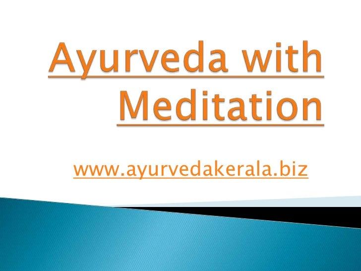 Ayurveda with Meditation<br />www.ayurvedakerala.biz<br />