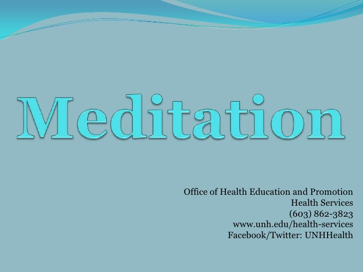 Meditation<br />Office of Health Education and Promotion<br />Health Services<br />(603) 862-3823<br />www.unh.edu/health-...