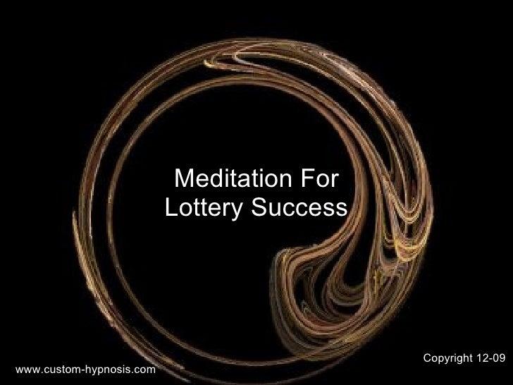 Meditation For Lottery Success www.custom-hypnosis.com Copyright 12-09