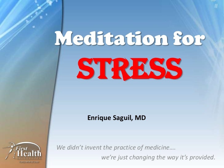 Meditation for       Stress           Enrique Saguil, MDWe didn't invent the practice of medicine….                we're j...