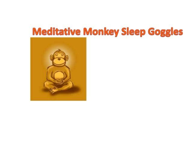 A peacefulnight's sleepbeginsthrough themiracle of ourMeditativeMonkey SleepGoggles