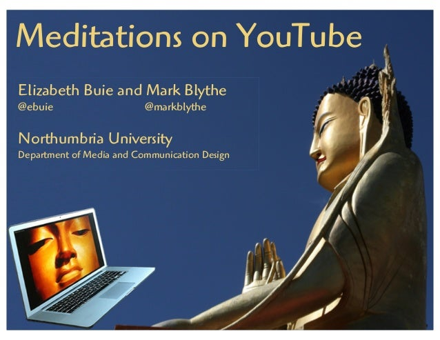 Meditations on YouTube Elizabeth Buie and Mark Blythe @ebuie @markblythe Northumbria University Department of Media and Co...