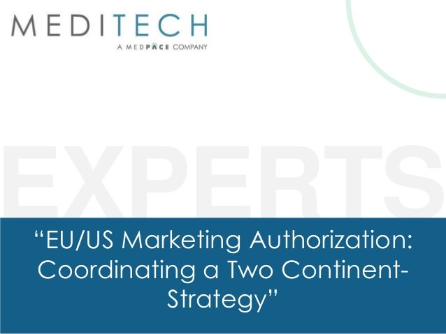 """EXPERTS""""EU/US Marketing Authorization:Coordinating a Two Continent-Strategy"""""""