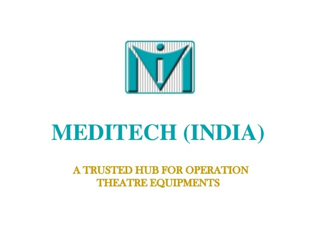 MEDITECH (INDIA)MEDITECH (INDIA) A TRUSTED HUB FOR OPERATION THEATRE EQUIPMENTS