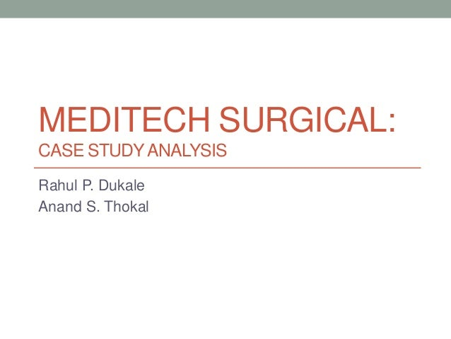 meditech surgical case Course readings ses # topics readings 1: introduction and course overview: prepare: case: meditech surgical in [sks], pp 18-25 introduction to supply chain.