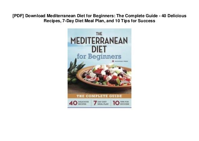 [PDF] Download Mediterranean Diet for Beginners: The Complete Guide - 40 Delicious Recipes, 7-Day Diet Meal Plan, and 10 T...