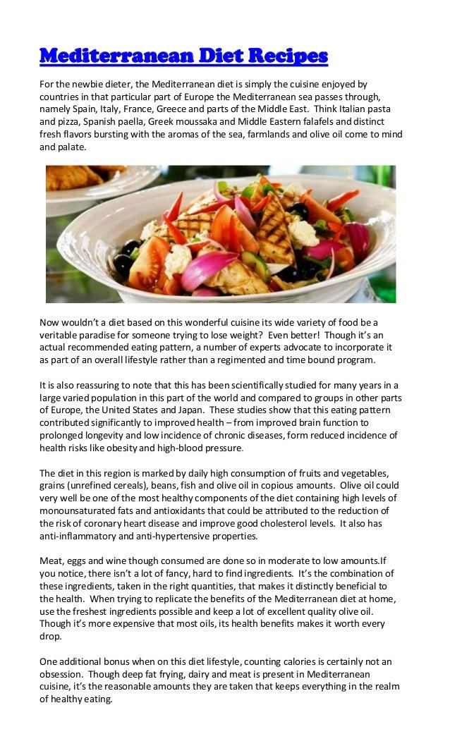 Mediterranean Diet RecipesFor the newbie dieter, the Mediterranean diet is simply the cuisine enjoyed bycountries in that ...
