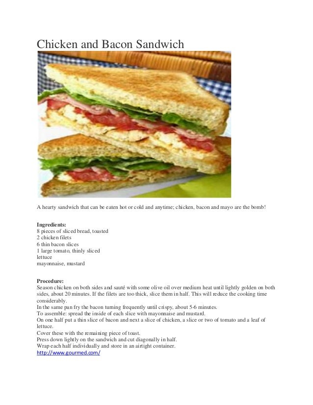 Chicken and Bacon Sandwich A hearty sandwich that can be eaten hot or cold and anytime; chicken, bacon and mayo are the bo...