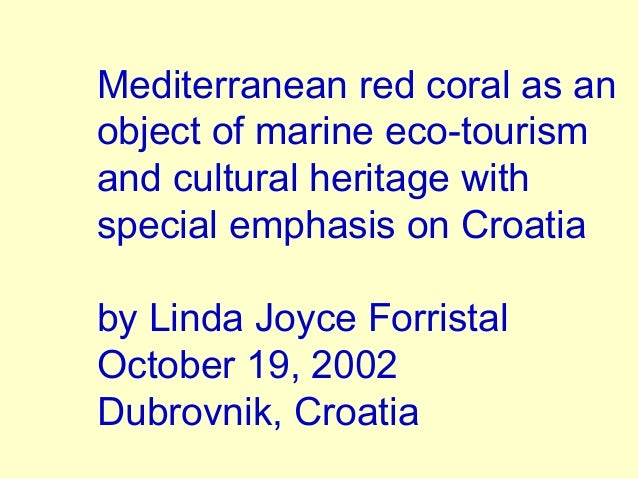 Mediterranean red coral as an object of marine eco-tourism and cultural heritage with special emphasis on Croatia by Linda...