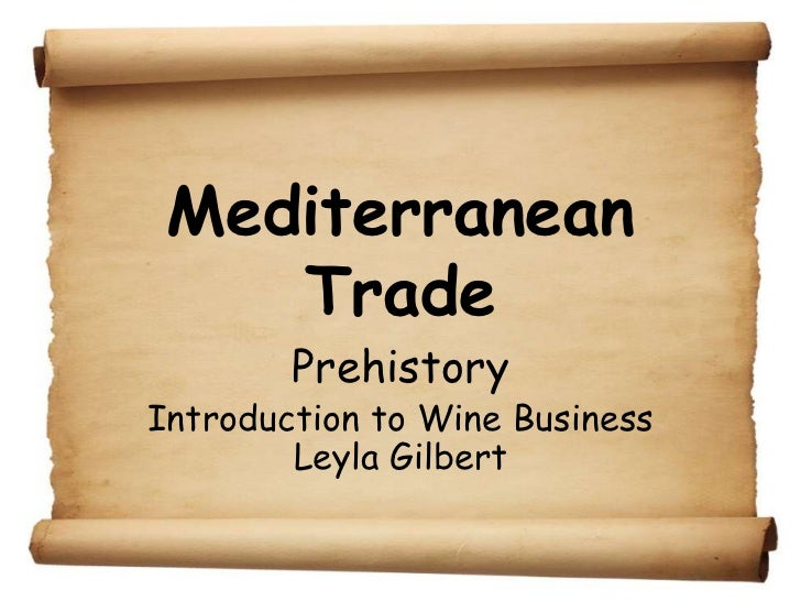 Mediterranean    Trade        PrehistoryIntroduction to Wine Business        Leyla Gilbert