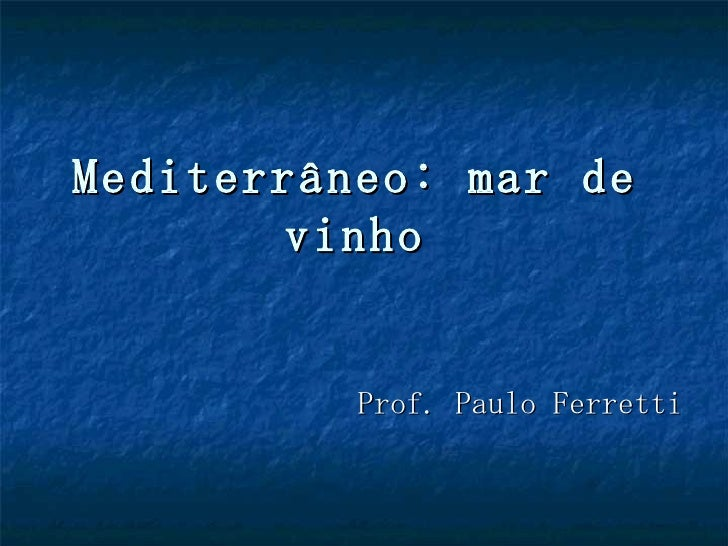 Mediterrâneo: mar de        vinho          Prof. Paulo Ferretti