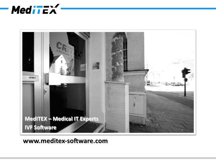 MedITEX – Medical IT Experts IVF So,ware  www.meditex-‐so,ware.com
