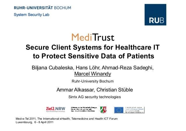 MediTrust       Secure Client Systems for Healthcare IT         to Protect Sensitive Data of Patients           Biljana Cu...