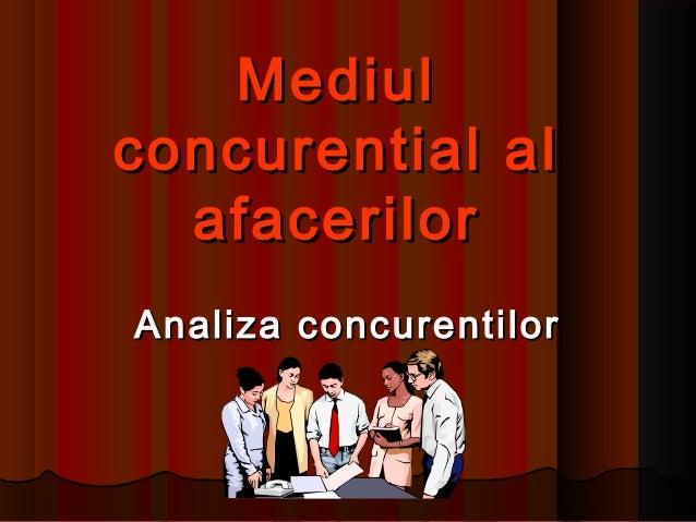 Mediulconcurential al  afacerilorAnaliza concurentilor