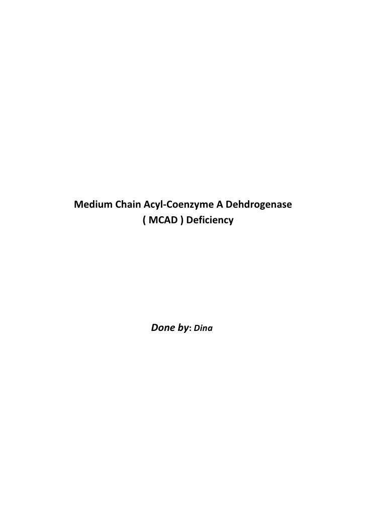 Medium Chain Acyl-Coenzyme A Dehdrogenase              ( MCAD ) Deficiency                   Done by: Dina