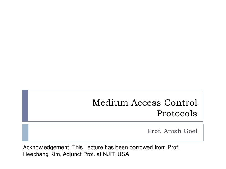 Medium Access ControlProtocols<br />Prof. Anish Goel<br />Acknowledgement: This Lecture has been borrowed from Prof. Heech...