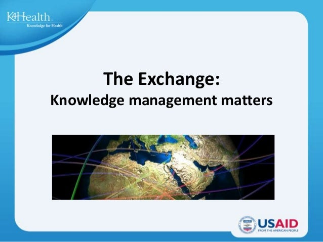 The Exchange: Knowledge management matters