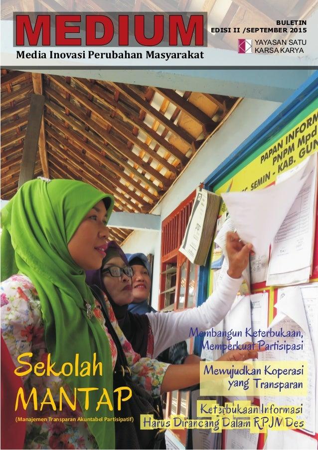 MEDIUMMedia Inovasi Perubahan Masyarakat BULETIN EDISI II /SEPTEMBER 2015 YAYASAN SATU KARSA KARYA (Manajemen Transparan A...