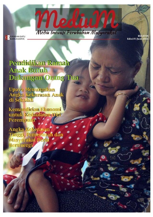 YAYASAN SATU KARSA KARYA BULETIN Edisi IV/Juni 2016 Kemandirian Ekonomi untuk Kedaulatan Diri Perempuan Pendidikan Ramah A...