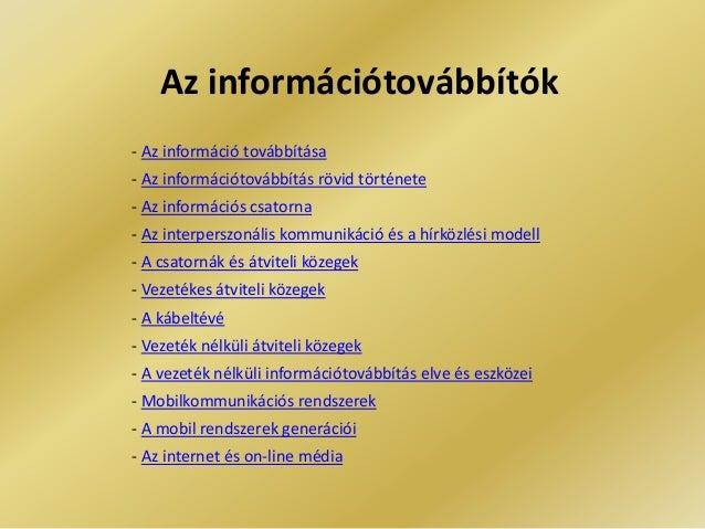 Az információtovábbítók- Az információ továbbítása- Az információtovábbítás rövid története- Az információs csatorna- Az i...