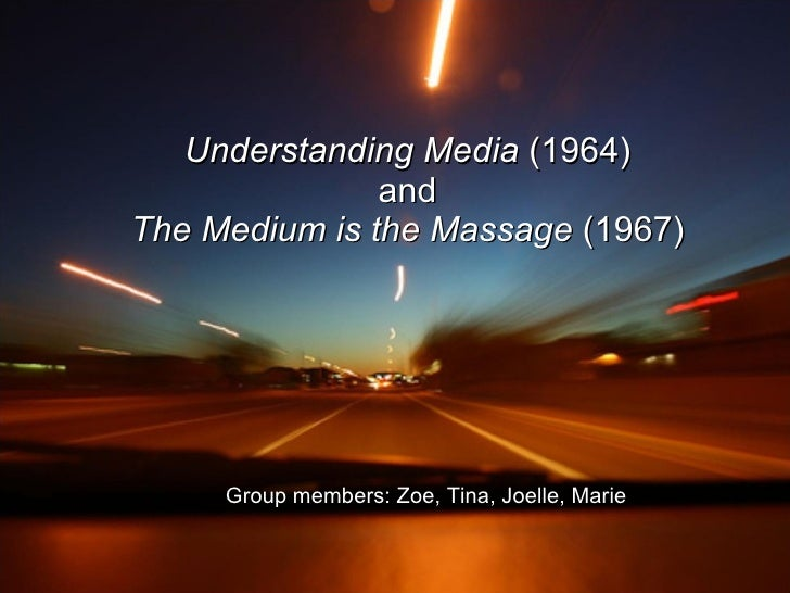 Understanding Media  (1964) and The Medium is the Massage  (1967) Group members: Zoe, Tina, Joelle, Marie