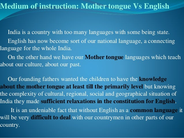 Medium of instruction: Mother tongue Vs English India is a country with too many languages with some being state. English ...