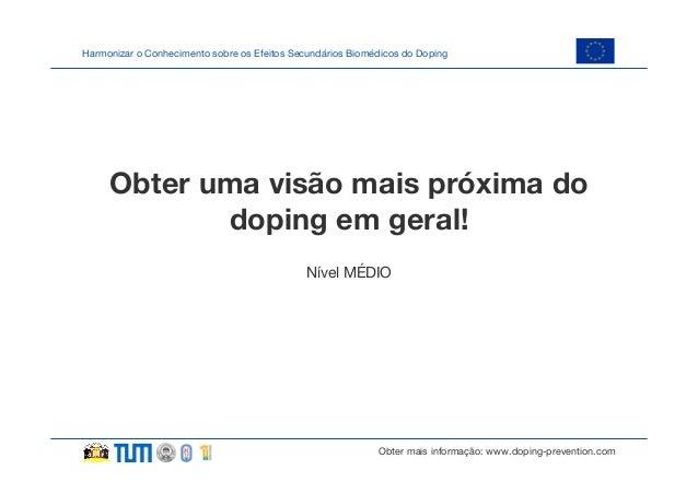 Harmonizar o Conhecimento sobre os Efeitos Secundários Biomédicos do Doping  Obter uma visão mais próxima do doping em ger...