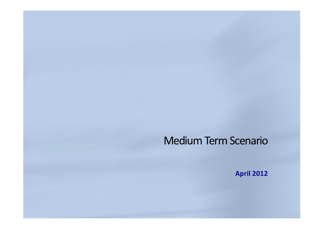 Medium Term Scenario             April 2012