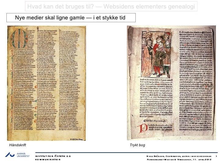 Hvad kan det bruges til? — Websidens elementers genealogi   Nye medier skal ligne gamle — i et stykke tidHåndskrift       ...