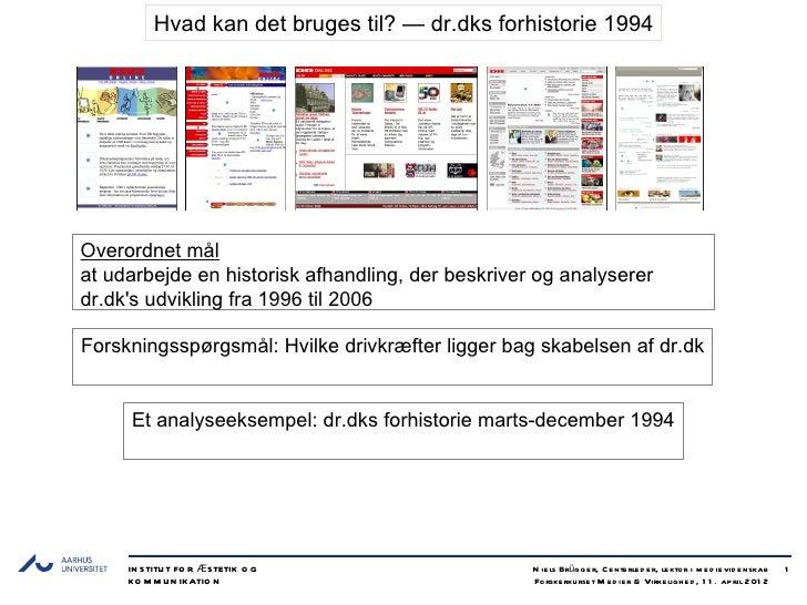Hvad kan det bruges til? — dr.dks forhistorie 1994Overordnet målat udarbejde en historisk afhandling, der beskriver og ana...