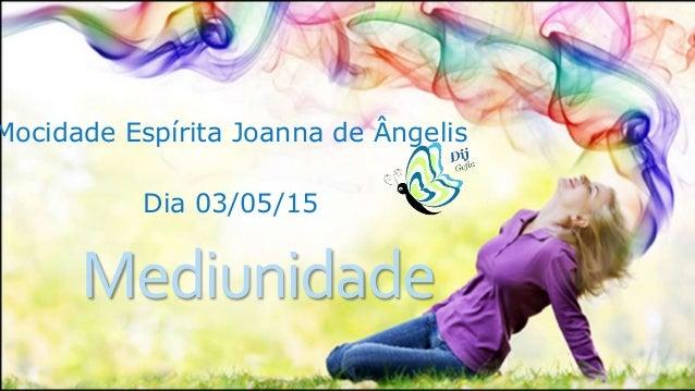 Mediunidade Mocidade Espírita Joanna de Ângelis Dia 03/05/15